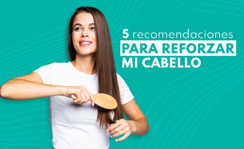 Cinco recomendaciones para reforzar mi cabello